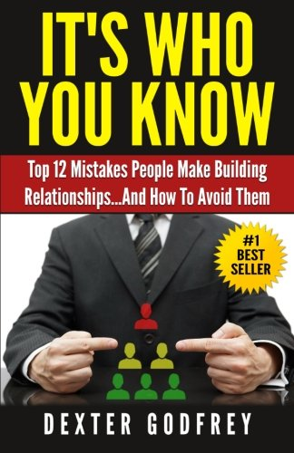 Read Online It's Who You Know: Top 12 Mistakes People Make Building Relationships...And How to Avoid Them pdf epub