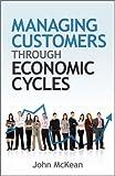 Managing Customers Through Economic Cycles
