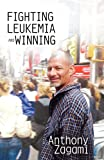 Fighting Leukemia and Winning, Anthony Zagami, 1627095918
