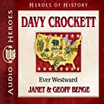 Davy Crockett: Ever Westward: Heroes of History | Janet Benge,Geoff Benge