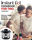 #6: Instant Pot For Two Cookbook: Delicious, Simple and Quick Instant Pot Recipes For Two (Instant Pot Cookbook)