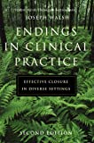 Endings in Clinical Practice Effective Closure in Diverse Settings, Walsh, Joseph, 1933478004