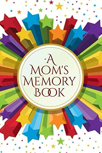 A Mom's Memory Book: Perfect Keepsake Notebook for Treasured Memories, For Mom, Mum, Grandma, Family, Reunion View Notepad, Legacy Notebook, Memory ... Quotes, 110 Pages (Memoirs Diary)