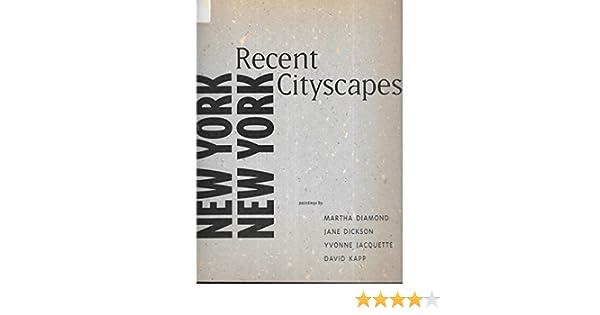 eb939d4212 New York, New York, recent cityscapes: Paintings by Martha Diamond, Jane  Dickson, Yvonne Jacquette, David Kapp: Huston Paschal: 9780882599694:  Amazon.com: ...
