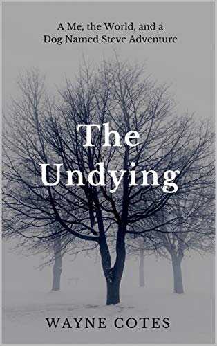 The Undying: A Me, the World and a Dog Named Steve Adventure by Wayne Cotes