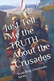 Just Tell Me the TRUTH About the Crusades: Truth First Christianity Series