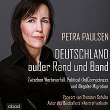 Deutschland außer Rand und Band: Zwischen Werteverfall, Political (In)Correctness und illegaler Migration Hörbuch von Petra Paulsen Gesprochen von: Beate Müller
