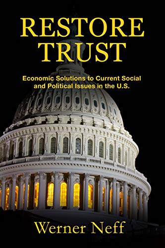 RESTORE TRUST: Economic Solutions to Social and Political Issues in the U.S.
