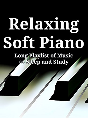 Relaxing Soft Piano  Long Playlist Of Music To Sleep And Study