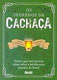 capa de Segredos da cachaça, Os: Tudo o que você precisa saber sobre a bebida mais popular do Brasil