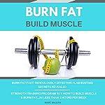 Burn Fat Build Muscle: Two Books Bundle - Burn Fat Fast + Strength Training Program 101 | Marc McLean