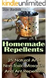 Homemade Repellents: Natural And Non-Toxic Mosquito And Ant Repellent: (Travel Insect Repellent, Natural Repellents, Aromatherapy) (Organic Insect Repellent, Soft Insect Repellent)