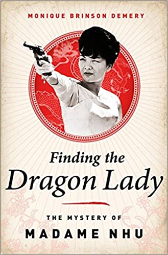 Finding The Dragon Lady The Mystery Of Vietnams Madame Nhu