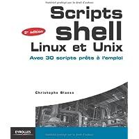 Scripts Shell Linux et Unix: Avec 30 scripts prêts à l'emploi.