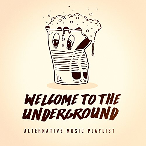 Welcome to the Underground - Alternative Music Playlist