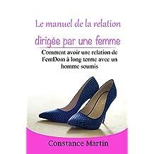 Le manuel de la relation dirigée par une femme: Comment avoir une relation de FemDom à long terme avec un homme soumis (French Edition)