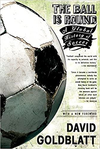 A Global History of Soccer The Ball Is Round