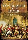 Wellington in India, Jac Weller, 1848327005