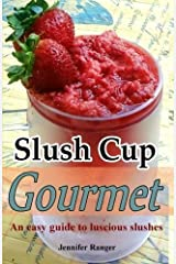 Slush Cup Gourmet: Guide To Luscious Slushes (The Muffin Tin Gourmet) by Jennifer Ranger (2013-08-16) Paperback