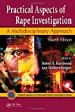 Practical Aspects of Rape Investigation: A Multidisciplinary Approach, Fourth Edition (Practical Aspects of Criminal and Forensic Investigations)