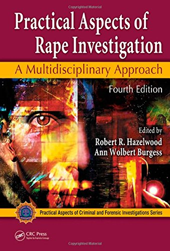Practical Aspects of Rape Investigation: A Multidisciplinary Approach, Fourth Edition (Practical Aspects of Criminal and