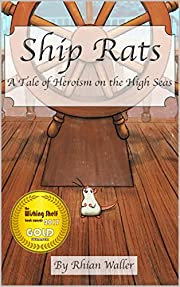 Ship Rats: A Tale of Heroism on the High Seas (Rat Tales Book 1)