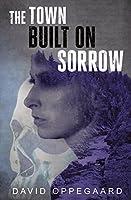 The Town Built on Sorrow