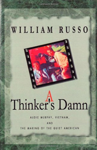 A Thinker's Damn:  Audie Murphy, Vietnam, and the Making of the Quiet American