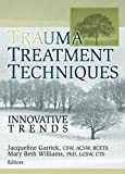 Trauma Treatment Techniques, Mary Beth Williams and Jacqueline Garrick, 0789028441