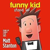 Funny Kid Stand Up: Funny Kid, Book 2 | Matt Stanton