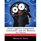 Joint Logistics Component Commander and the Mobility Air Forces