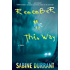 Remember Me This Way: A Novel