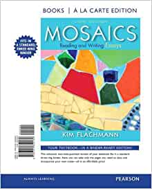 """mosaics reading and writing essays 6th edition Mosaics illustrates how reading and writing are part of a interrelated process, and encourages students to discover how the """"mosaics"""" of their own reading and writing processes work together to form a coherent whole."""