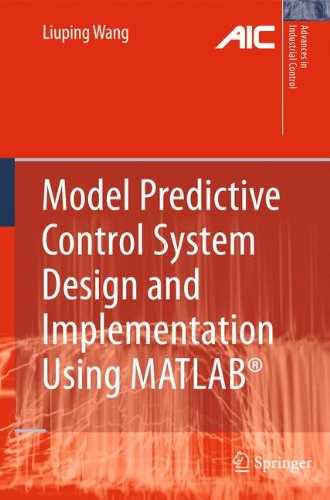 Model Predictive Control System Design and Implementation Using MATLAB® (Advances in Industrial Control) por Liuping Wang