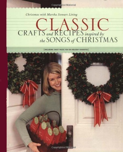 Classic: Crafts and Recipes inspired by the Songs of Christmas (Martha Stewart Living, Christmas with Martha Stewart Living, volume 6) pdf