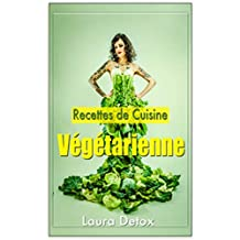 Recettes de Cuisine Végétarienne: Comment Composer Une Recette De Cuisine Vegan Pour Tous Les Jours ? (French Edition)