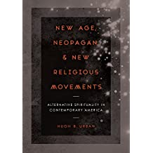 New Age, Neopagan, and New Religious Movements: Alternative Spirituality in Contemporary America