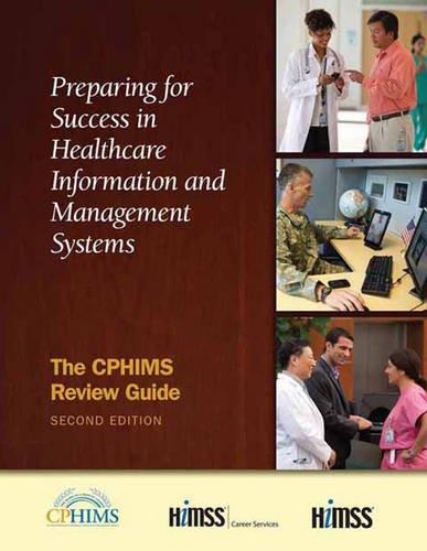 Preparing for Success in Healthcare Information and Management Systems: The CPHIMS Review Guide, Second Edition (HIMSS Book Series)