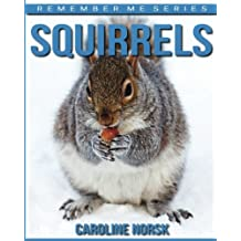 Squirrels: Amazing Photos & Fun Facts Book About Squirrels For Kids