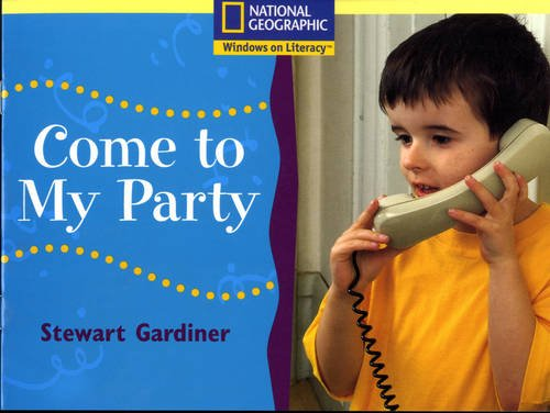 Download National Geographic Windows on Literacy: Year 1 Yellow Independent Reader - Come to My Party (National Geographic Windows on Literacy) ebook
