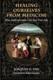 Healing Ourselves from Medicine, Joaquin G. Tan, 0983226121