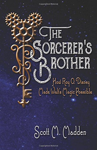 Download The Sorcerer's Brother: How Roy O. Disney Made Walt's Magic Possible ebook