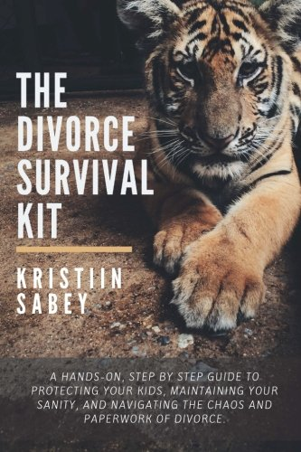 The Divorce Survival Kit: A hands-on, step by step guide to protecting your kids, maintaining your sanity, and navigating the chaos and paperwork of divorce.