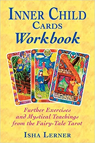 Further Exercises and Mystical Teachings from the Fairy-Tale Tarot Inner Child Cards Workbook
