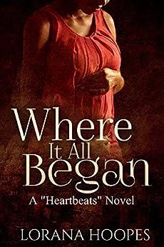 Where It All Began: A Heartbeats Novel by [Hoopes, Lorana]