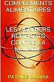 Complements Alimentaires Les Derniers Remparts Contre La Maladie: Volume 1