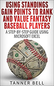 Using Standings Gain Points to Rank and Value Fantasy Baseball Players: A Step-by-Step Guide Using Microsoft Excel by [Bell, Tanner]