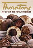 Thorntons - My Life in the Family Business, Peter Thornton, 0955767032