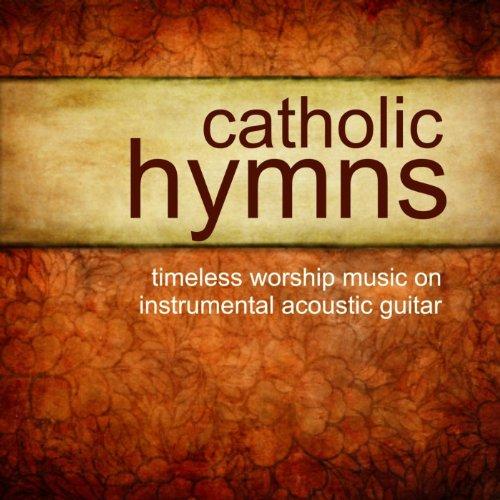 - Catholic Hymns - Timeless Worship On Instrumental Guitar