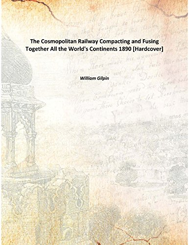 Download The Cosmopolitan Railway Compacting and Fusing Together All the World's Continents 1890 [Hardcover] pdf epub